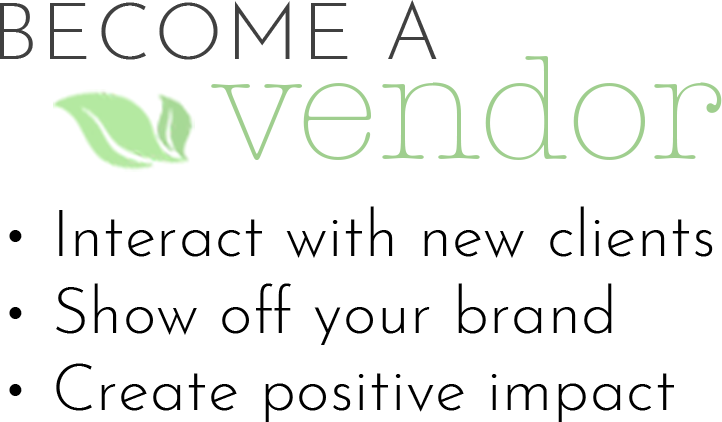 Become a Vendor - Interact with new clients - Show off your brand - Create positive impact